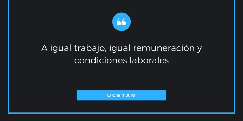 """""""A igual trabajo, igual remuneración y condiciones laborales""""   UCETAM"""